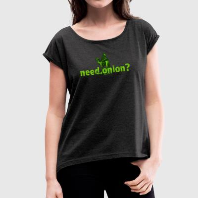 "Silkroad ""Need.Onion?"" - Women's T-shirt with rolled up sleeves"