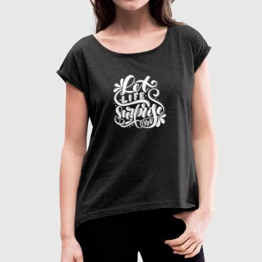 Motivation Life Surprise Adventure Gift - Women's T-shirt with rolled up sleeves