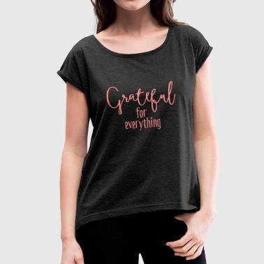 Grateful for everything - Women's T-shirt with rolled up sleeves