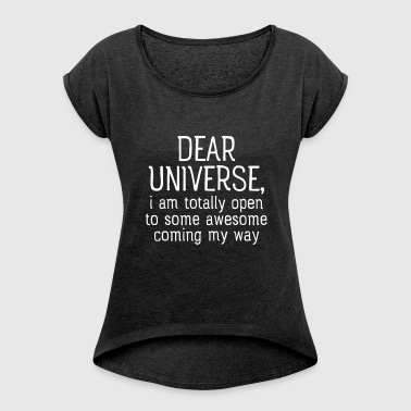 Dear Universe - Women's T-shirt with rolled up sleeves