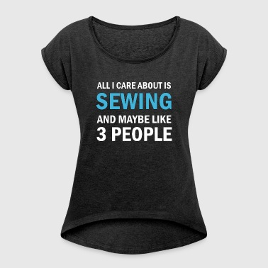 All I Care About ice Sewing - Women's T-shirt with rolled up sleeves