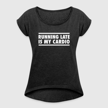 Running Late Is My Cardio - T-shirt à manches retroussées Femme