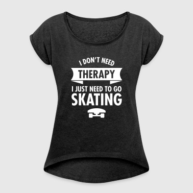 I Don't Need Therapy I Just Need To Go Skating - T-shirt à manches retroussées Femme