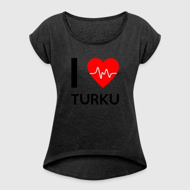 I Love Turku - I love Turku - Women's T-shirt with rolled up sleeves