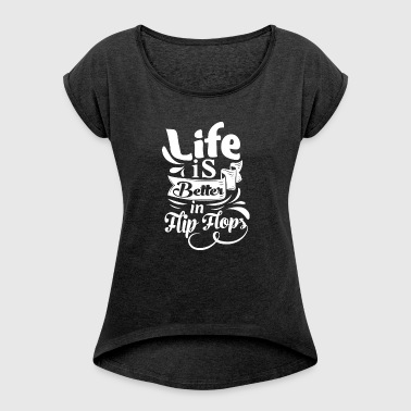 Life is better in Flip Flops - Women's T-shirt with rolled up sleeves