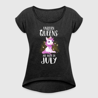 UNICORN QUEENS ARE BORN IN JULY - Women's T-shirt with rolled up sleeves