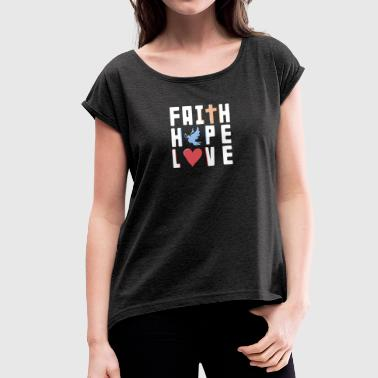 Faith Hope Love - Inspirational Life Quote - Women's T-shirt with rolled up sleeves