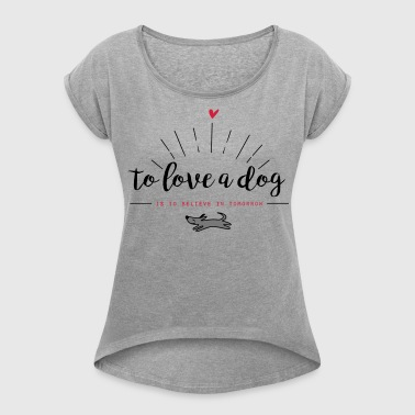 Believe in tomorrow! - Frauen T-Shirt mit gerollten Ärmeln