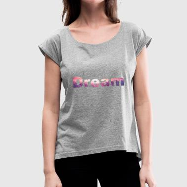 Dream / Dream - Women's T-Shirt with rolled up sleeves