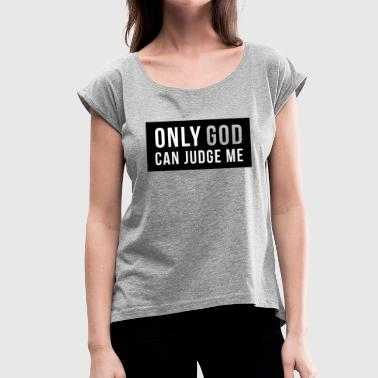 Only God can judge Me! - Women's T-Shirt with rolled up sleeves