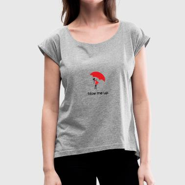 Blow Up Woman with umbrella ,, blow me up ,, - Women's T-Shirt with rolled up sleeves
