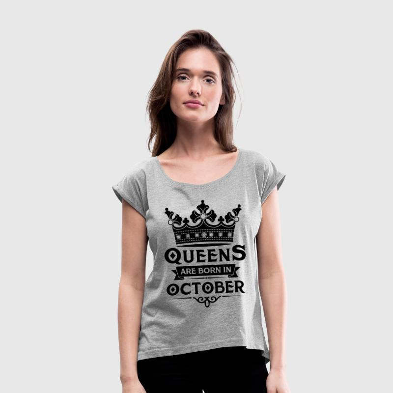 Queens Are Born In October - Women's T-shirt with rolled up sleeves