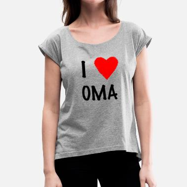 I-love-oma I Love Grandma - Women's T-Shirt with rolled up sleeves