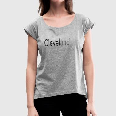 Cleveland Cleveland - Women's T-Shirt with rolled up sleeves