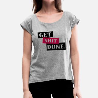 Shit Black Get Shit Done black - Women's T-Shirt with rolled up sleeves