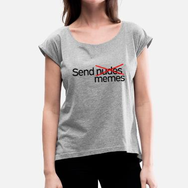Send Memes Send memes - Women's T-Shirt with rolled up sleeves