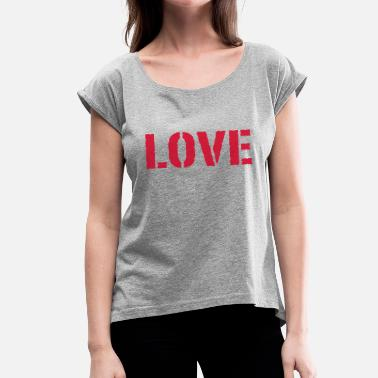 Loving Love LOVE love Love LOVE love - Women's T-Shirt with rolled up sleeves