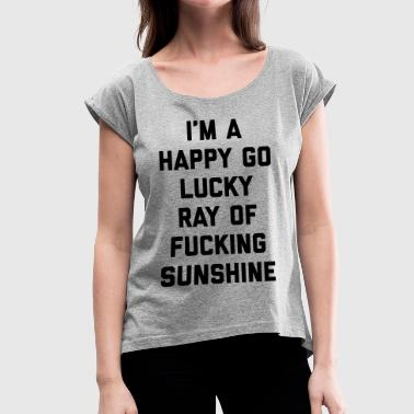 Happy Fuck Ray Of Sunshine Funny Quote - Women's T-Shirt with rolled up sleeves