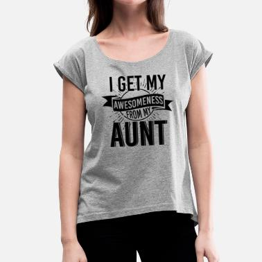 Aunt I get my awesomeness from my aunt - Women's T-Shirt with rolled up sleeves