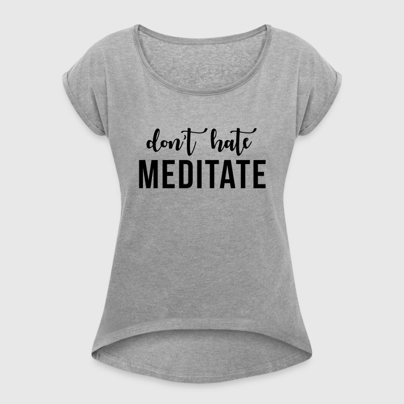 Don't hate meditate - Frauen T-Shirt mit gerollten Ärmeln