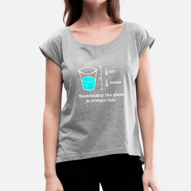 Physics Geek Glass is fully gift physics geek - Women's T-Shirt with rolled up sleeves