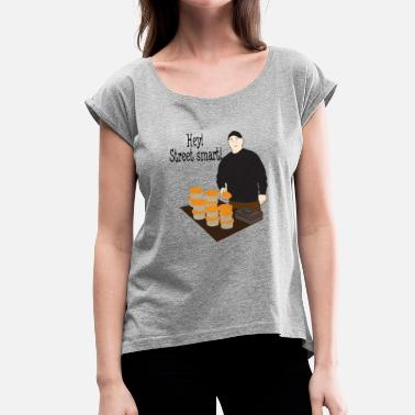 Street Food Hey street food - Women's T-Shirt with rolled up sleeves