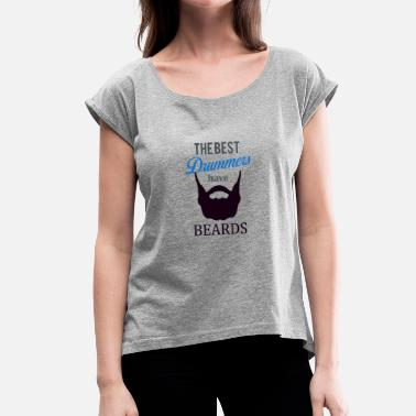Best Drummer The best drummers have beards - Women's T-Shirt with rolled up sleeves