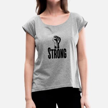 Strong Strong Strong - Women's T-Shirt with rolled up sleeves