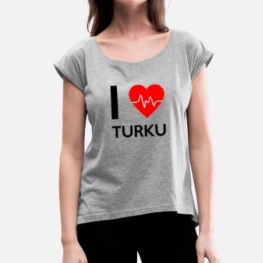 I Love I Love Turku - I love Turku - Women's T-Shirt with rolled up sleeves