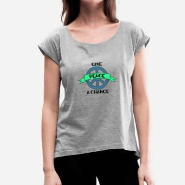 Hippy Hippie / Hippies: Give Peace A Chance - Women's T-Shirt with rolled up sleeves
