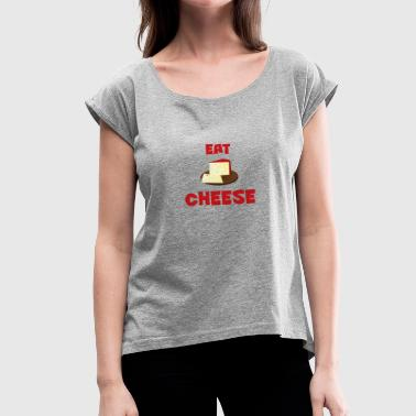 Cheese Eat cheese - Women's T-Shirt with rolled up sleeves