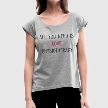Physiotherapy Physio Physiotherapist - Women's T-Shirt with rolled up sleeves