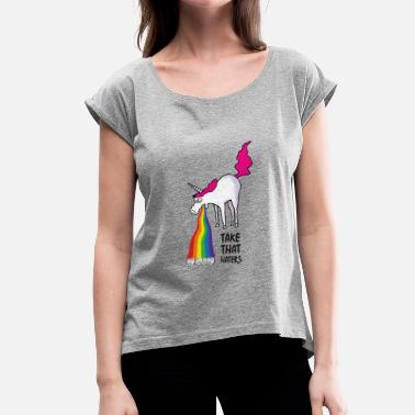 Haters Gonna Hate Unicorn Unicorn vomiting rainbow - take that haters - Women's T-Shirt with rolled up sleeves
