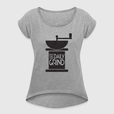 Daily Coffee Grind - Women's T-shirt with rolled up sleeves