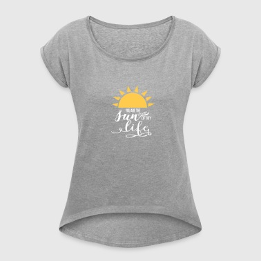 you_are_the_sunshine_of_my_life - Women's T-Shirt with rolled up sleeves