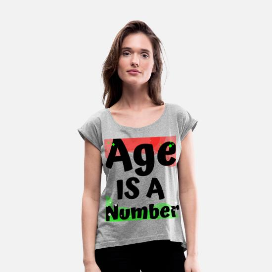 Birthday T-Shirts - AGE IS A NUMBER - Women's Rolled Sleeve T-Shirt heather grey