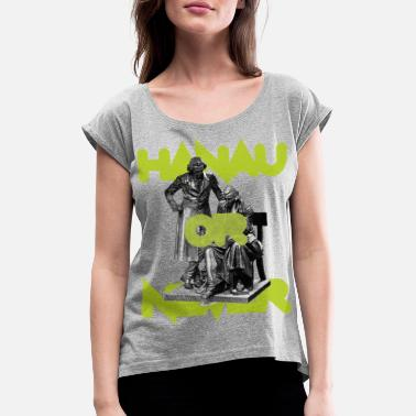 Historical Humor HANAU OR NEVER - fresh green - Women's T-Shirt with rolled up sleeves