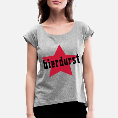Thirst Thirst for beer - Women's Rolled Sleeve T-Shirt