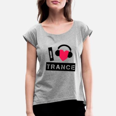 Trance I love trance - Women's Rolled Sleeve T-Shirt