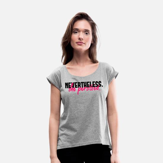 Hen Night T-Shirts - Nevertheless she persisted - Women's Rolled Sleeve T-Shirt heather grey