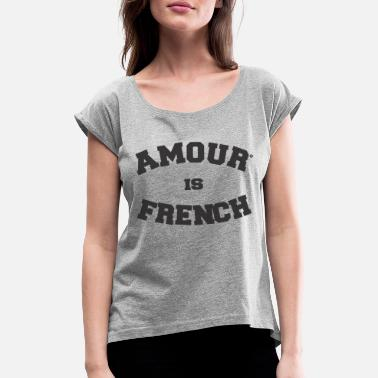 LOVE IS FRENCH® The true urban look frenchy - Women's Rolled Sleeve T-Shirt