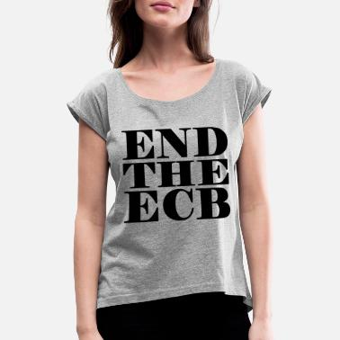 Federal Reserve System End the ECB - Women's Rolled Sleeve T-Shirt