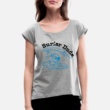 Place Surfer Dude - Women's Rolled Sleeve T-Shirt