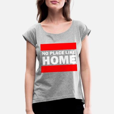 Place No place like home - Women's Rolled Sleeve T-Shirt