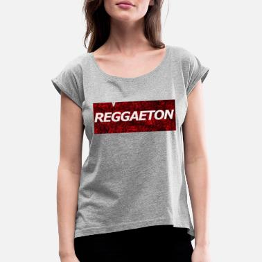 Reggaeton Reggaeton - Women's T-Shirt with rolled up sleeves