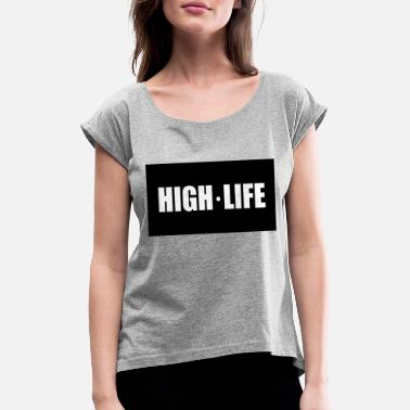 High Life High life - Women's Rolled Sleeve T-Shirt