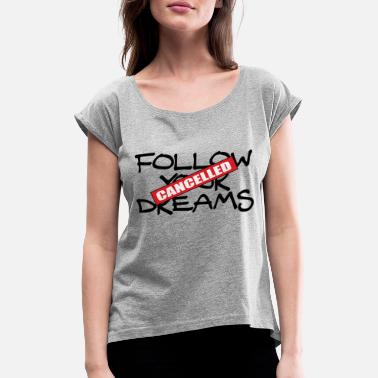 Follow Your Dreams Follow Dreams Follow your dreams - Women's T-Shirt with rolled up sleeves