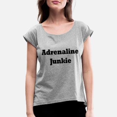 Adrenalin Junkies adrenaline junkie - Women's Rolled Sleeve T-Shirt