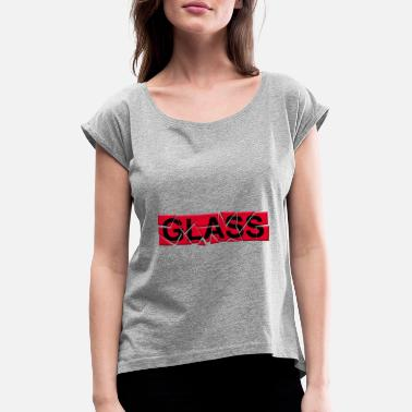 Glass glass - glass - Women's Rolled Sleeve T-Shirt