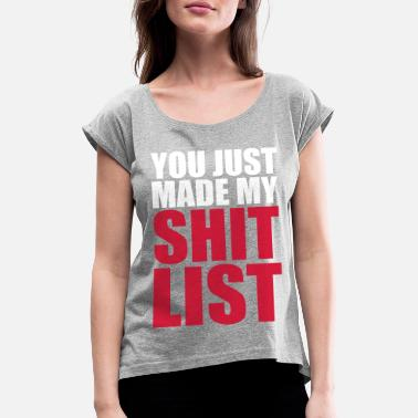List You made my shit list - Women's Rolled Sleeve T-Shirt